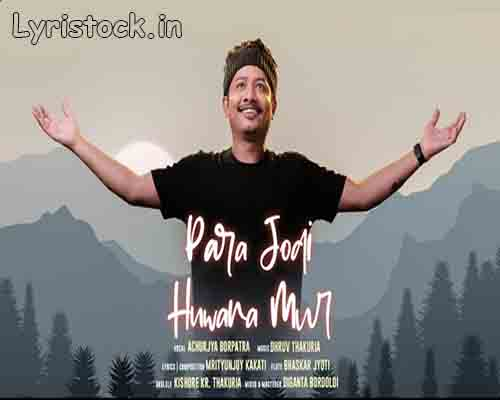 Para Jodi huwana Mur Lyrics – ACHURJYA BORPATRA | Mrityunjay Kakati | Dhruv Thakuria |