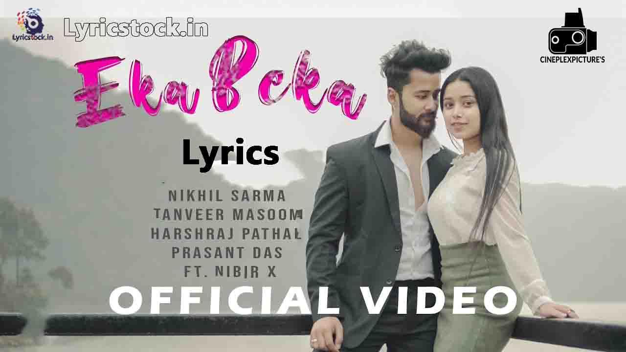 EKA BEKA Lyrics| Nikhil x Tanveer Masoom | Prasant | Harshraj Ft Nibir X