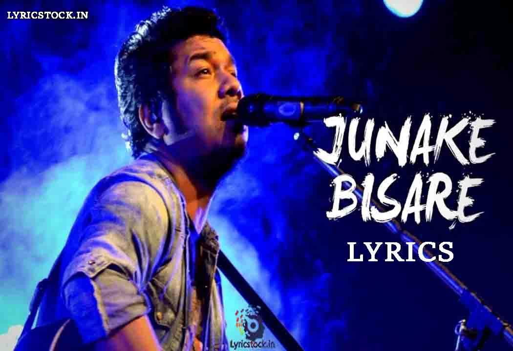 Junake Bisare ki Lyrics – Papon Assamese Song