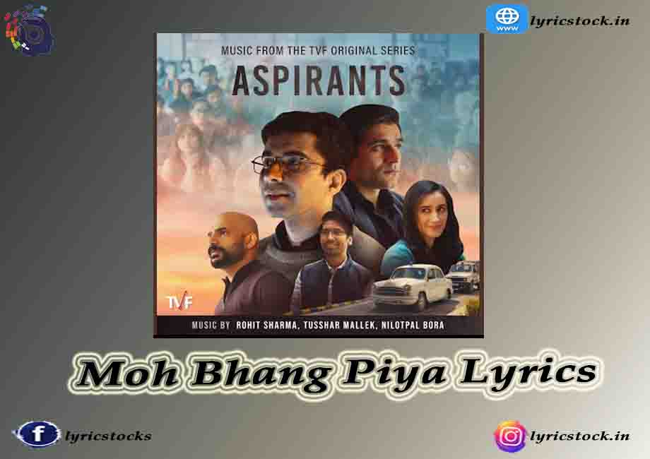 Moh Bhang Piya Lyrics